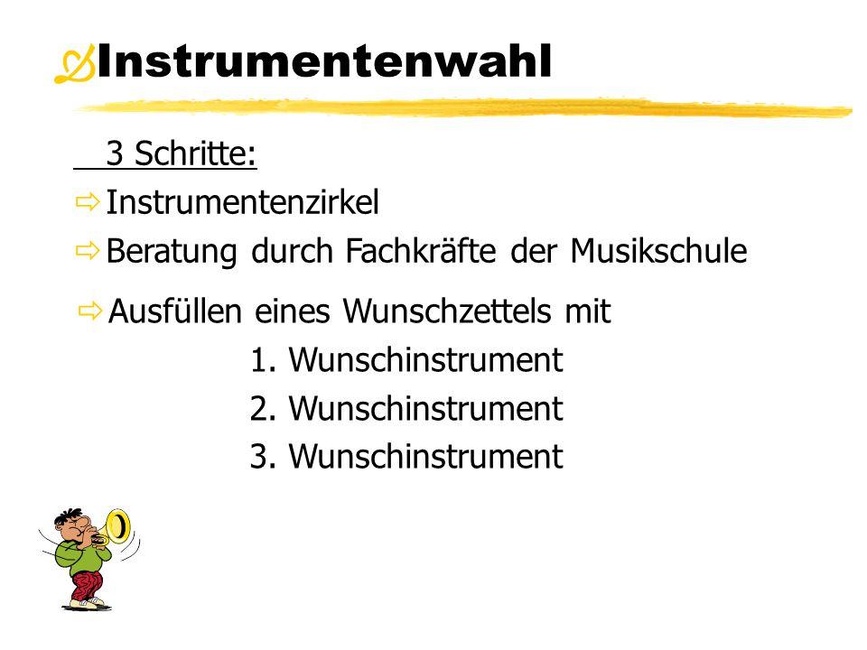 Instrumentenwahl  3 Schritte:  Instrumentenzirkel  Beratung durch Fachkräfte der Musikschule  Ausfüllen eines Wunschzettels mit 1. Wunschinstrumen