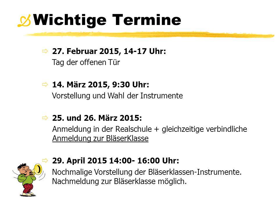 Wichtige Termine   27. Februar 2015, 14-17 Uhr: Tag der offenen Tür  14. März 2015, 9:30 Uhr: Vorstellung und Wahl der Instrumente  25. und 26. Mä
