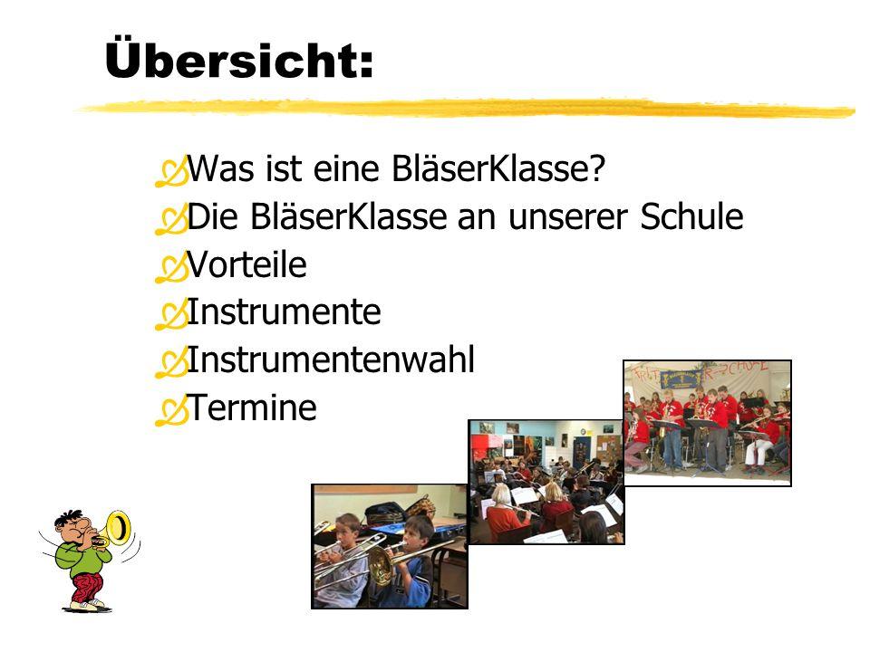 Übersicht:  Was ist eine BläserKlasse?  Die BläserKlasse an unserer Schule  Vorteile  Instrumente  Instrumentenwahl  Termine