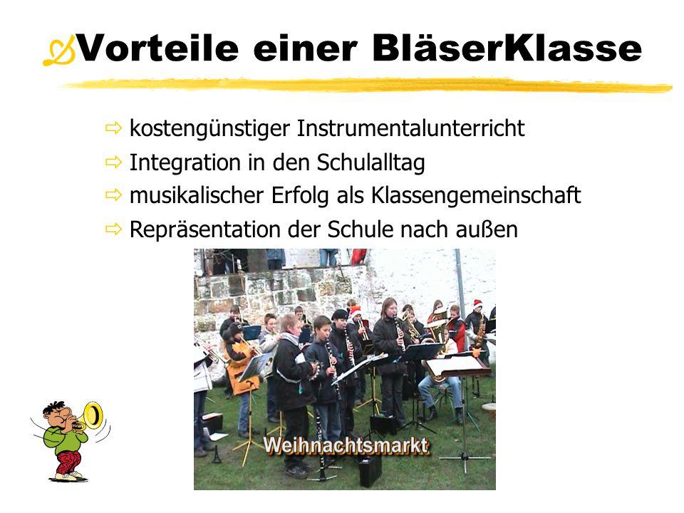 Vorteile einer BläserKlasse  kostengünstiger Instrumentalunterricht  Integration in den Schulalltag  musikalischer Erfolg als Klassengemeinschaft 