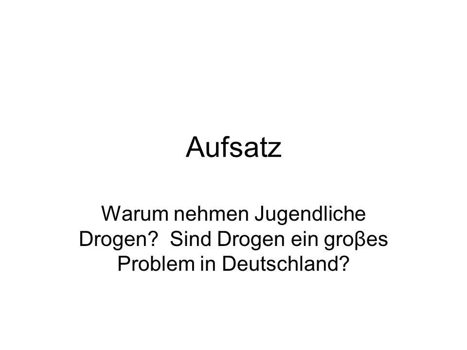 Aufsatz Warum nehmen Jugendliche Drogen? Sind Drogen ein groβes Problem in Deutschland?