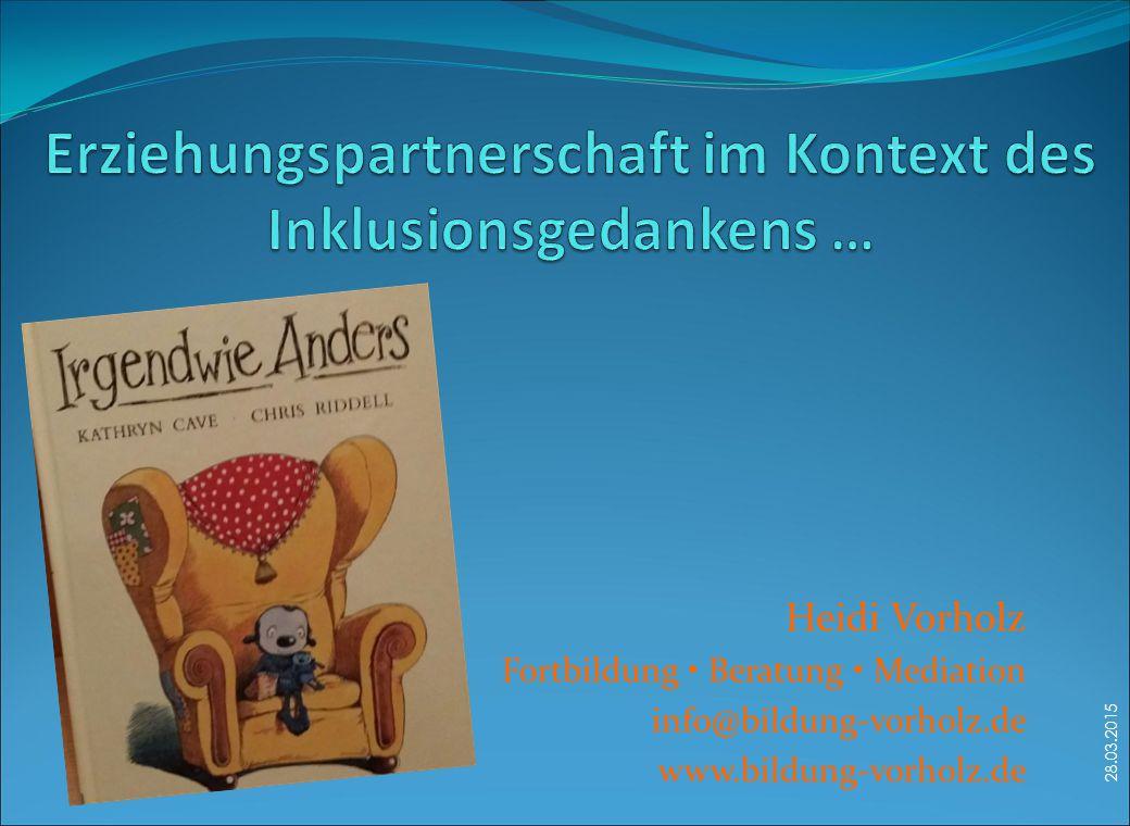 28.03.2015 Heidi Vorholz Fortbildung Beratung Mediation info@bildung-vorholz.de www.bildung-vorholz.de