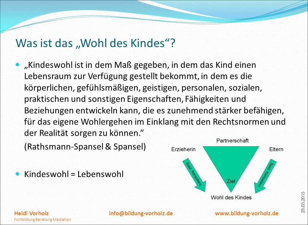 """28.03.2015 Was ist das """"Wohl des Kindes""""? """"Kindeswohl ist in dem Maß gegeben, in dem das Kind einen Lebensraum zur Verfügung gestellt bekommt, in dem"""