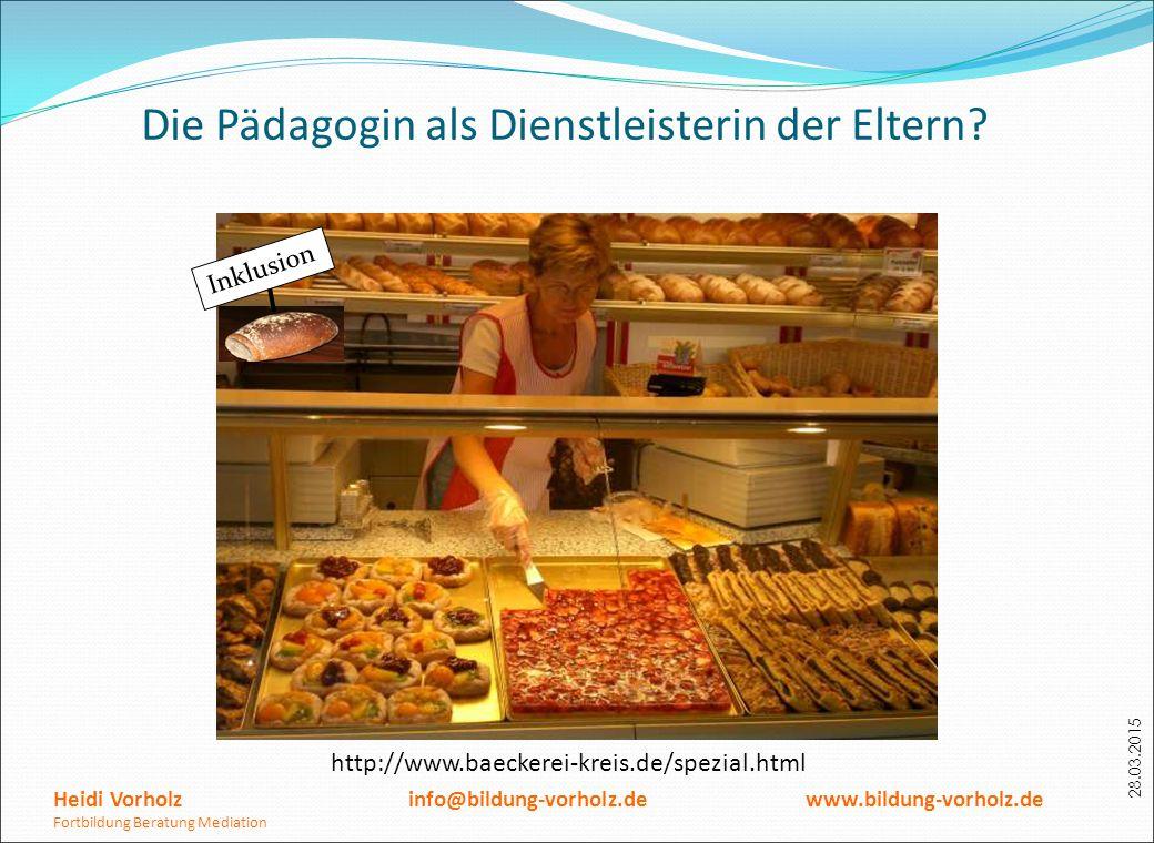 28.03.2015 Die Pädagogin als Dienstleisterin der Eltern? http://www.baeckerei-kreis.de/spezial.html Heidi Vorholz info@bildung-vorholz.de www.bildung-