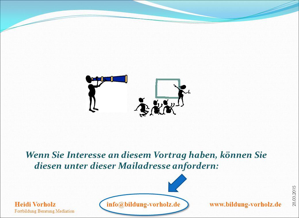 28.03.2015 Wenn Sie Interesse an diesem Vortrag haben, können Sie diesen unter dieser Mailadresse anfordern: Heidi Vorholz info@bildung-vorholz.de www
