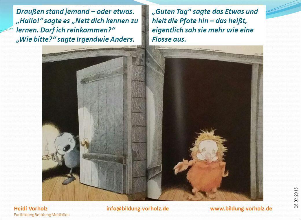 """28.03.2015 Heidi Vorholz info@bildung-vorholz.de www.bildung-vorholz.de Fortbildung Beratung Mediation Draußen stand jemand – oder etwas. """"Hallo!"""" sag"""