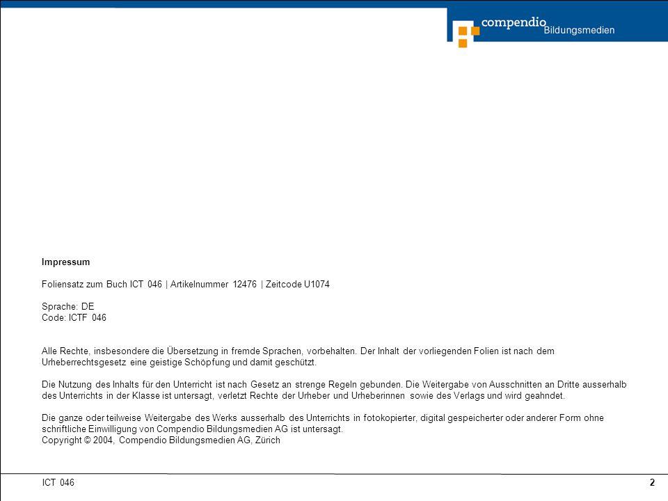 ICT 046 2 Impressum Foliensatz zum Buch ICT 046 | Artikelnummer 12476 | Zeitcode U1074 Sprache: DE Code: ICTF 046 Alle Rechte, insbesondere die Übersetzung in fremde Sprachen, vorbehalten.