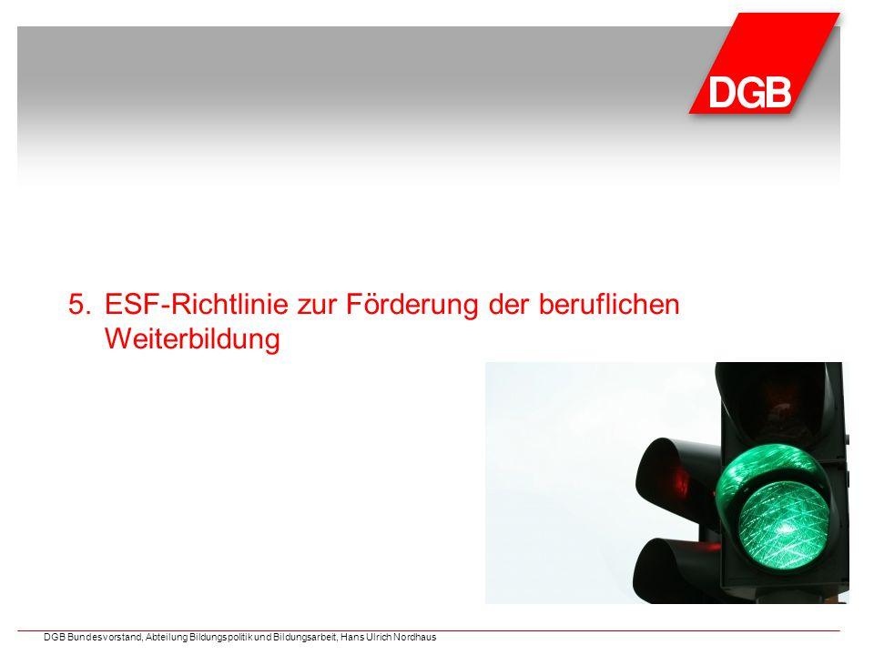 5.ESF-Richtlinie zur Förderung der beruflichen Weiterbildung DGB Bundesvorstand, Abteilung Bildungspolitik und Bildungsarbeit, Hans Ulrich Nordhaus
