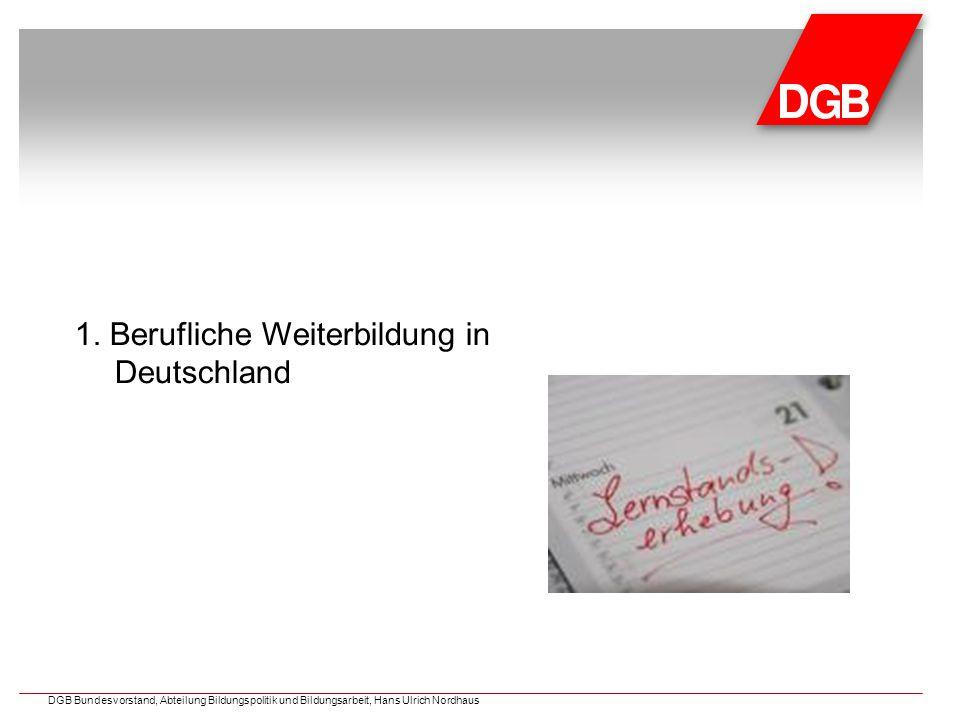 1. Berufliche Weiterbildung in Deutschland DGB Bundesvorstand, Abteilung Bildungspolitik und Bildungsarbeit, Hans Ulrich Nordhaus