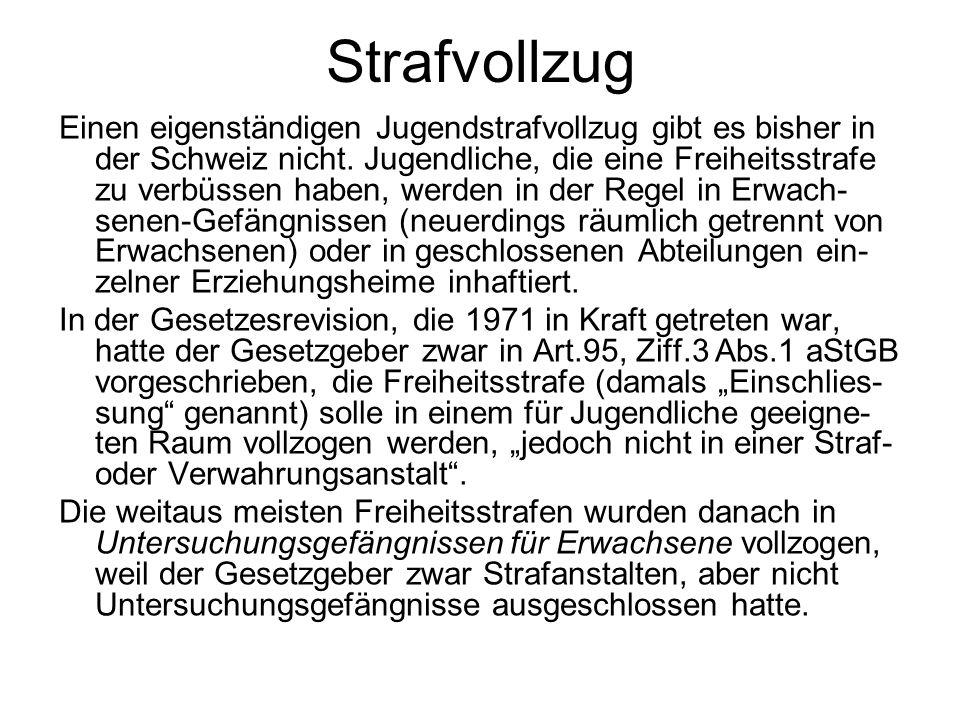 Strafvollzug Einen eigenständigen Jugendstrafvollzug gibt es bisher in der Schweiz nicht.
