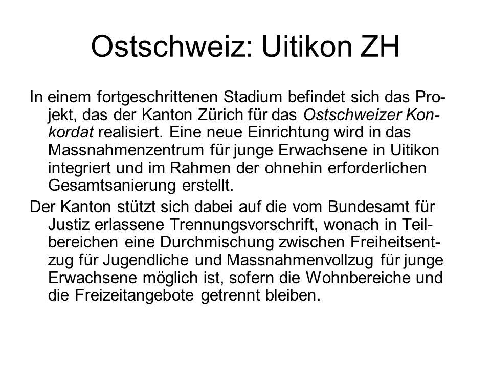 Ostschweiz: Uitikon ZH In einem fortgeschrittenen Stadium befindet sich das Pro- jekt, das der Kanton Zürich für das Ostschweizer Kon- kordat realisiert.