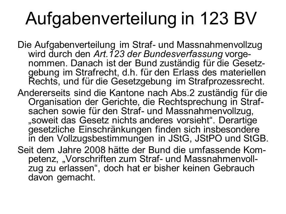 Aufgabenverteilung in 123 BV Die Aufgabenverteilung im Straf- und Massnahmenvollzug wird durch den Art.123 der Bundesverfassung vorge- nommen.