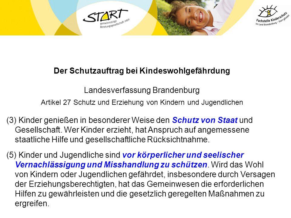 Der Schutzauftrag bei Kindeswohlgefährdung Landesverfassung Brandenburg Artikel 27 Schutz und Erziehung von Kindern und Jugendlichen (3) Kinder genieß