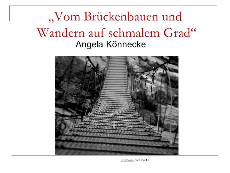 """""""Vom Brückenbauen und Wandern auf schmalem Grad"""" photocasephotocase, but beautiful Angela Könnecke"""