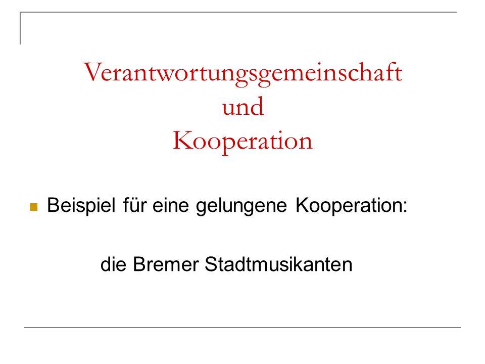 Verantwortungsgemeinschaft und Kooperation Beispiel für eine gelungene Kooperation: die Bremer Stadtmusikanten