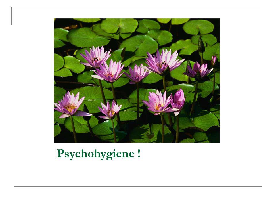 Psychohygiene !