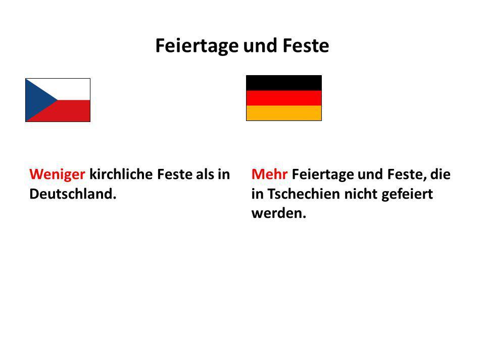 Feiertage und Feste Weniger kirchliche Feste als in Deutschland. Mehr Feiertage und Feste, die in Tschechien nicht gefeiert werden.