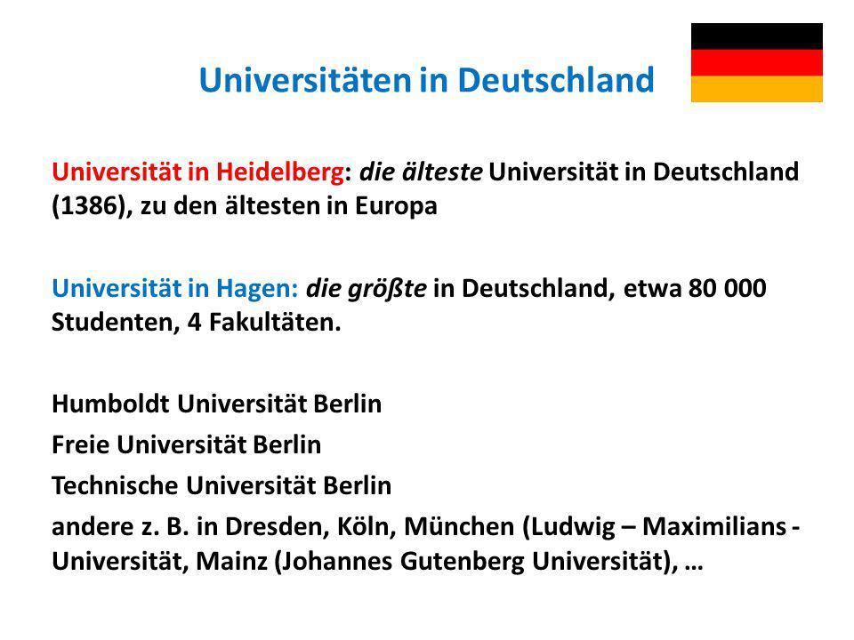 Universitäten in Deutschland Universität in Heidelberg: die älteste Universität in Deutschland (1386), zu den ältesten in Europa Universität in Hagen:
