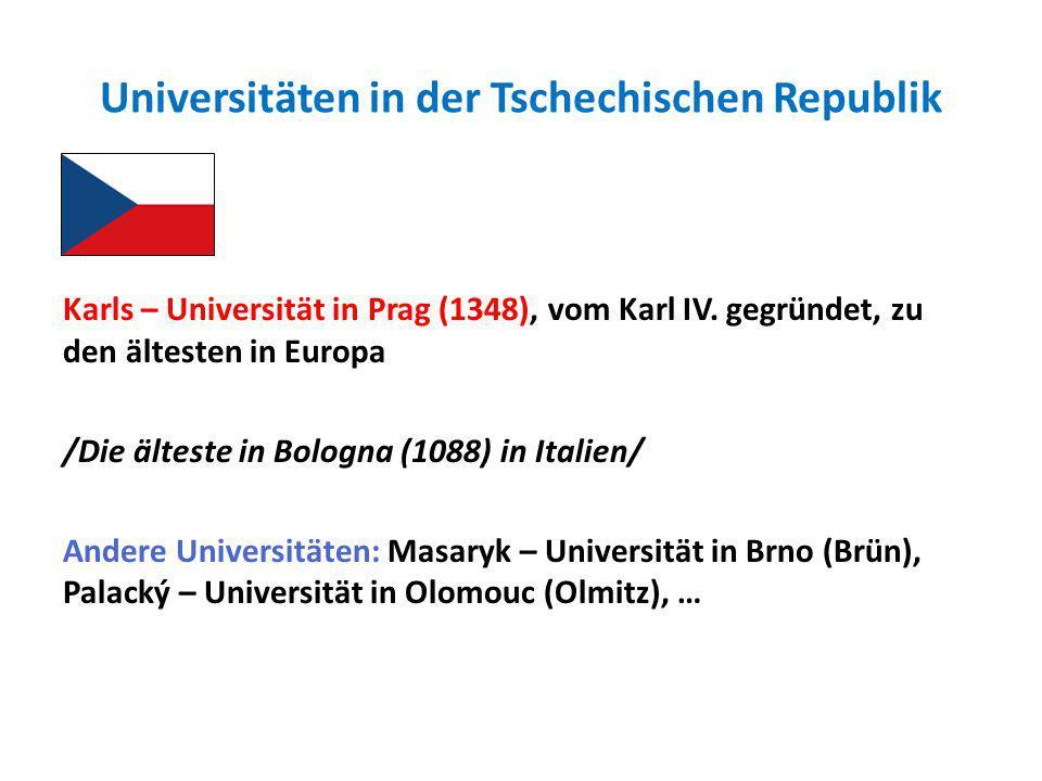 Universitäten in der Tschechischen Republik Karls – Universität in Prag (1348), vom Karl IV. gegründet, zu den ältesten in Europa /Die älteste in Bolo