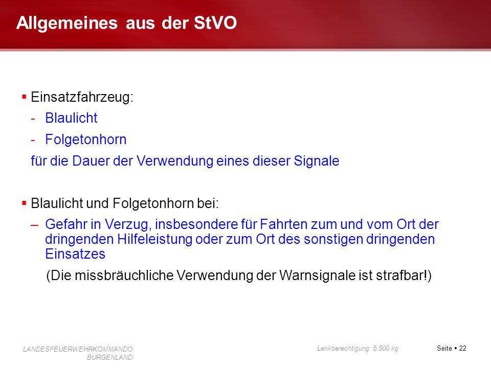 Seite  22 Lenkberechtigung 5.500 kg LANDESFEUERWEHRKOMMANDO BURGENLAND Allgemeines aus der StVO  Einsatzfahrzeug: -Blaulicht -Folgetonhorn für die D