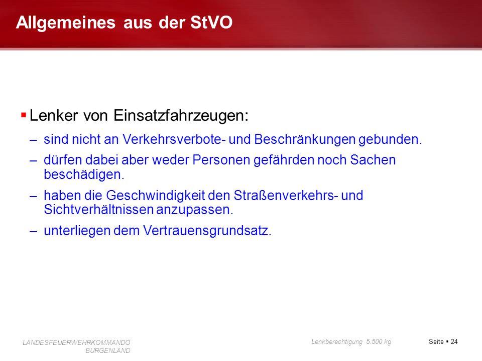 Seite  24 Lenkberechtigung 5.500 kg LANDESFEUERWEHRKOMMANDO BURGENLAND Allgemeines aus der StVO  Lenker von Einsatzfahrzeugen: –sind nicht an Verkeh