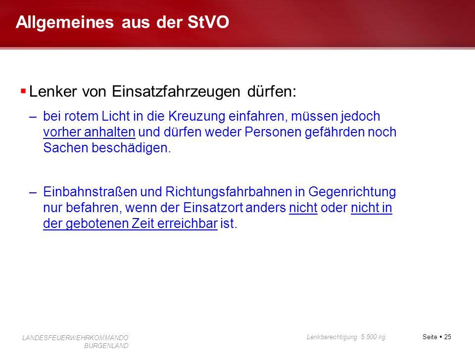 Seite  25 Lenkberechtigung 5.500 kg LANDESFEUERWEHRKOMMANDO BURGENLAND Allgemeines aus der StVO  Lenker von Einsatzfahrzeugen dürfen: –bei rotem Lic