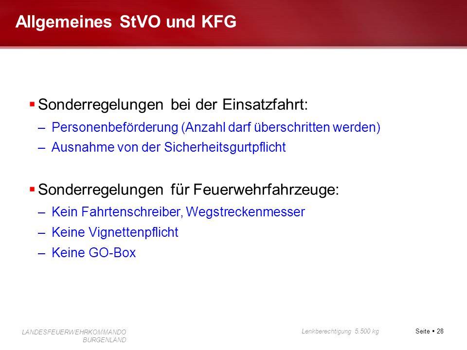 Seite  28 Lenkberechtigung 5.500 kg LANDESFEUERWEHRKOMMANDO BURGENLAND Allgemeines StVO und KFG  Sonderregelungen bei der Einsatzfahrt: –Personenbef
