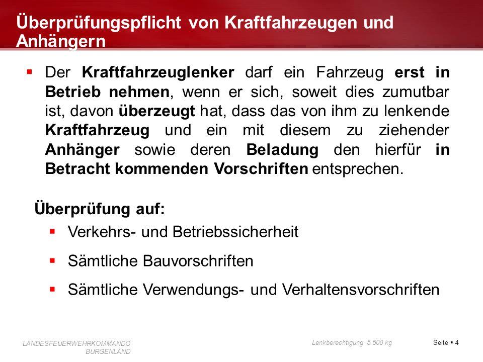 Seite  4 Lenkberechtigung 5.500 kg LANDESFEUERWEHRKOMMANDO BURGENLAND Überprüfungspflicht von Kraftfahrzeugen und Anhängern  Der Kraftfahrzeuglenker