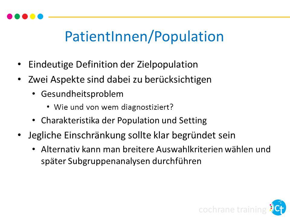 cochrane training PatientInnen/Population Eindeutige Definition der Zielpopulation Zwei Aspekte sind dabei zu berücksichtigen Gesundheitsproblem Wie u
