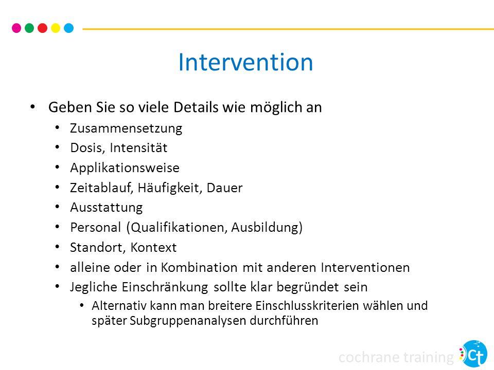 cochrane training Intervention Geben Sie so viele Details wie möglich an Zusammensetzung Dosis, Intensität Applikationsweise Zeitablauf, Häufigkeit, D