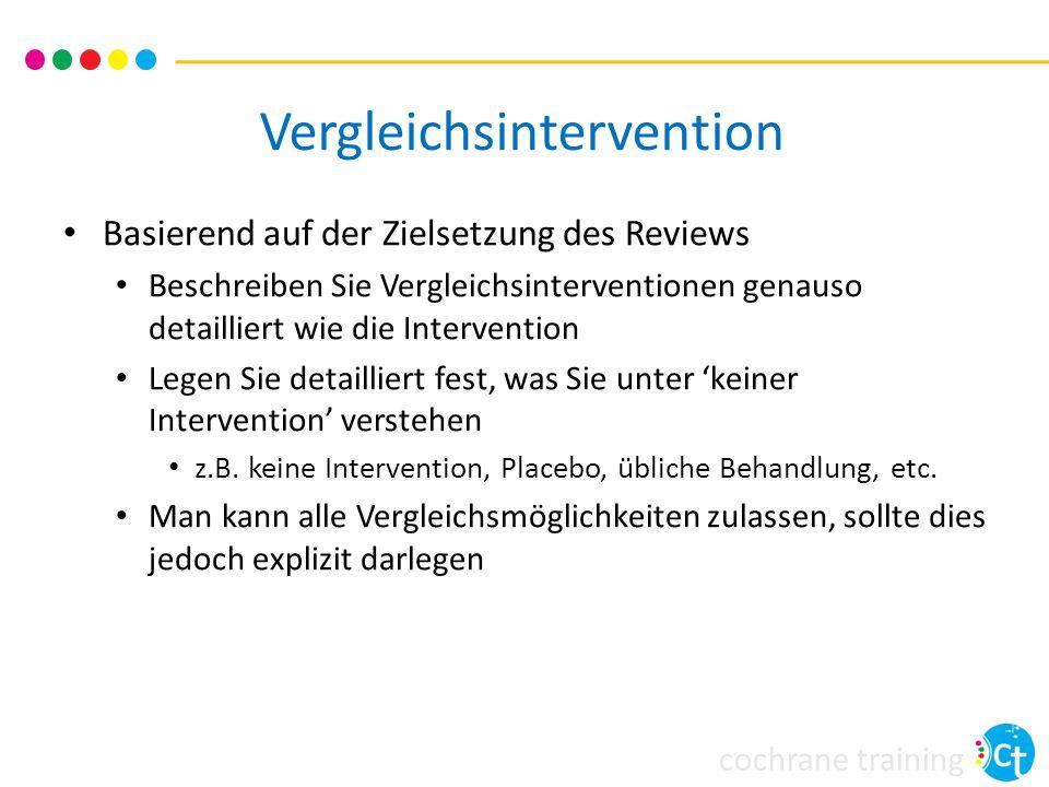 cochrane training Vergleichsintervention Basierend auf der Zielsetzung des Reviews Beschreiben Sie Vergleichsinterventionen genauso detailliert wie di