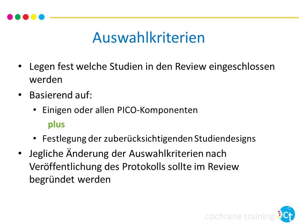 cochrane training Auswahlkriterien Legen fest welche Studien in den Review eingeschlossen werden Basierend auf: Einigen oder allen PICO-Komponenten pl