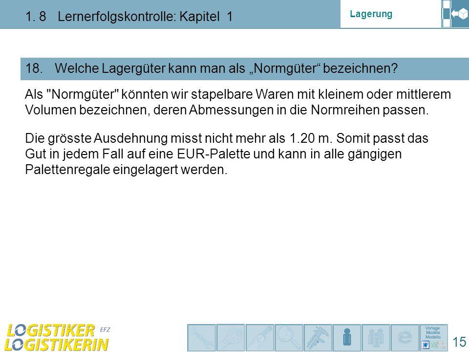 """Lagerung 1. 8 Lernerfolgskontrolle: Kapitel 1 15 18. Welche Lagergüter kann man als """"Normgüter"""" bezeichnen? Als"""
