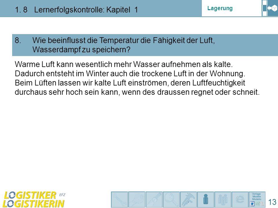 Lagerung 1. 8 Lernerfolgskontrolle: Kapitel 1 13 8. Wie beeinflusst die Temperatur die Fähigkeit der Luft, Wasserdampf zu speichern? Warme Luft kann w