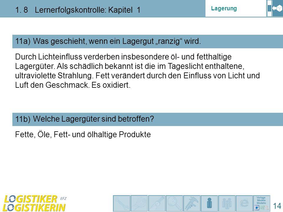 """Lagerung 1. 8 Lernerfolgskontrolle: Kapitel 1 14 11a) Was geschieht, wenn ein Lagergut """"ranzig"""" wird. 11b) Welche Lagergüter sind betroffen? Durch Lic"""