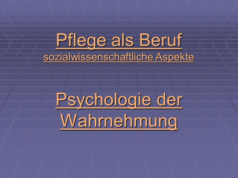 Pflege als Beruf sozialwissenschaftliche Aspekte Psychologie der Wahrnehmung