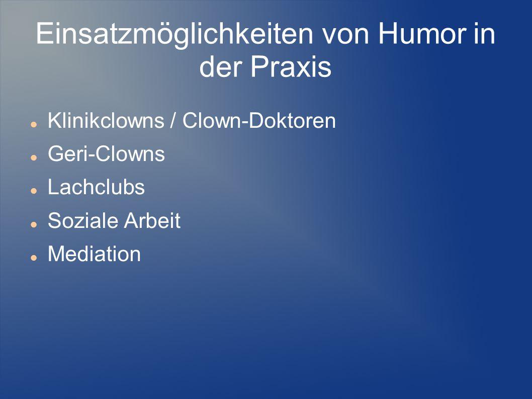 Einsatzmöglichkeiten von Humor in der Praxis Klinikclowns / Clown-Doktoren Geri-Clowns Lachclubs Soziale Arbeit Mediation
