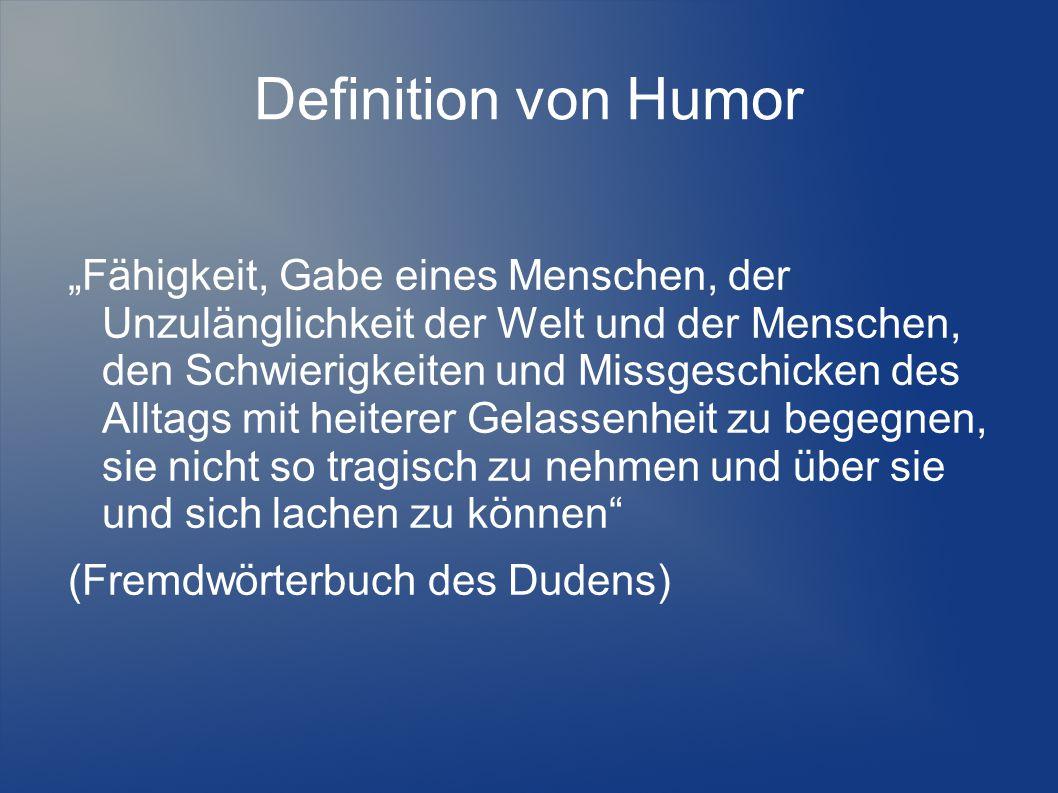 """Definition von Humor """"Fähigkeit, Gabe eines Menschen, der Unzulänglichkeit der Welt und der Menschen, den Schwierigkeiten und Missgeschicken des Allta"""