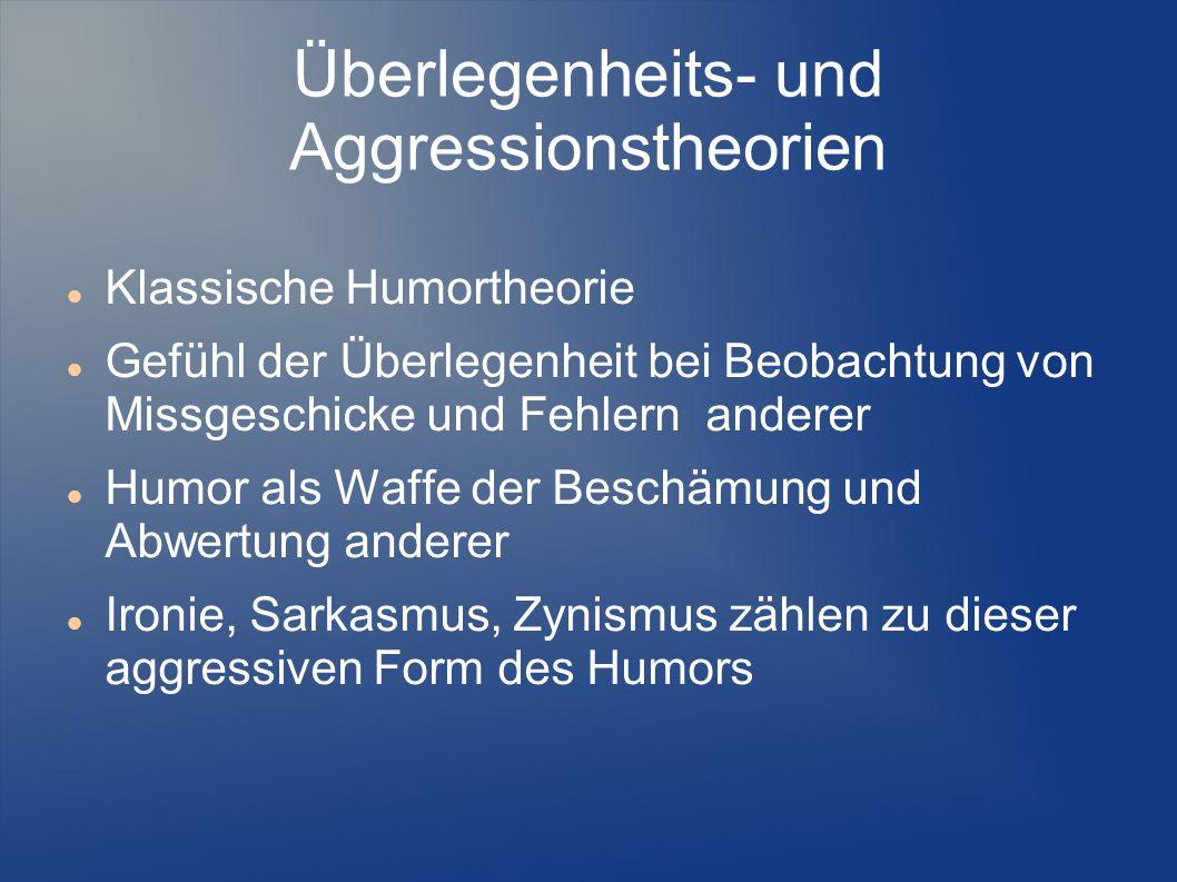 Überlegenheits- und Aggressionstheorien Klassische Humortheorie Gefühl der Überlegenheit bei Beobachtung von Missgeschicke und Fehlern anderer Humor a
