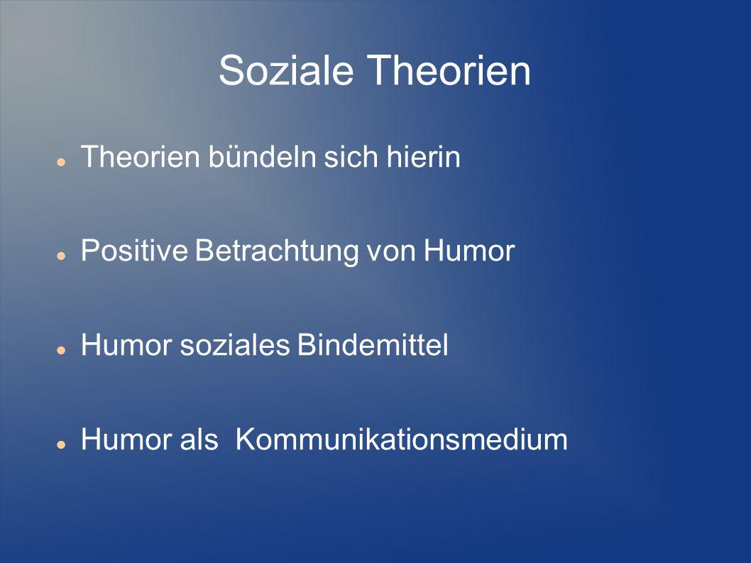 Soziale Theorien Theorien bündeln sich hierin Positive Betrachtung von Humor Humor soziales Bindemittel Humor als Kommunikationsmedium