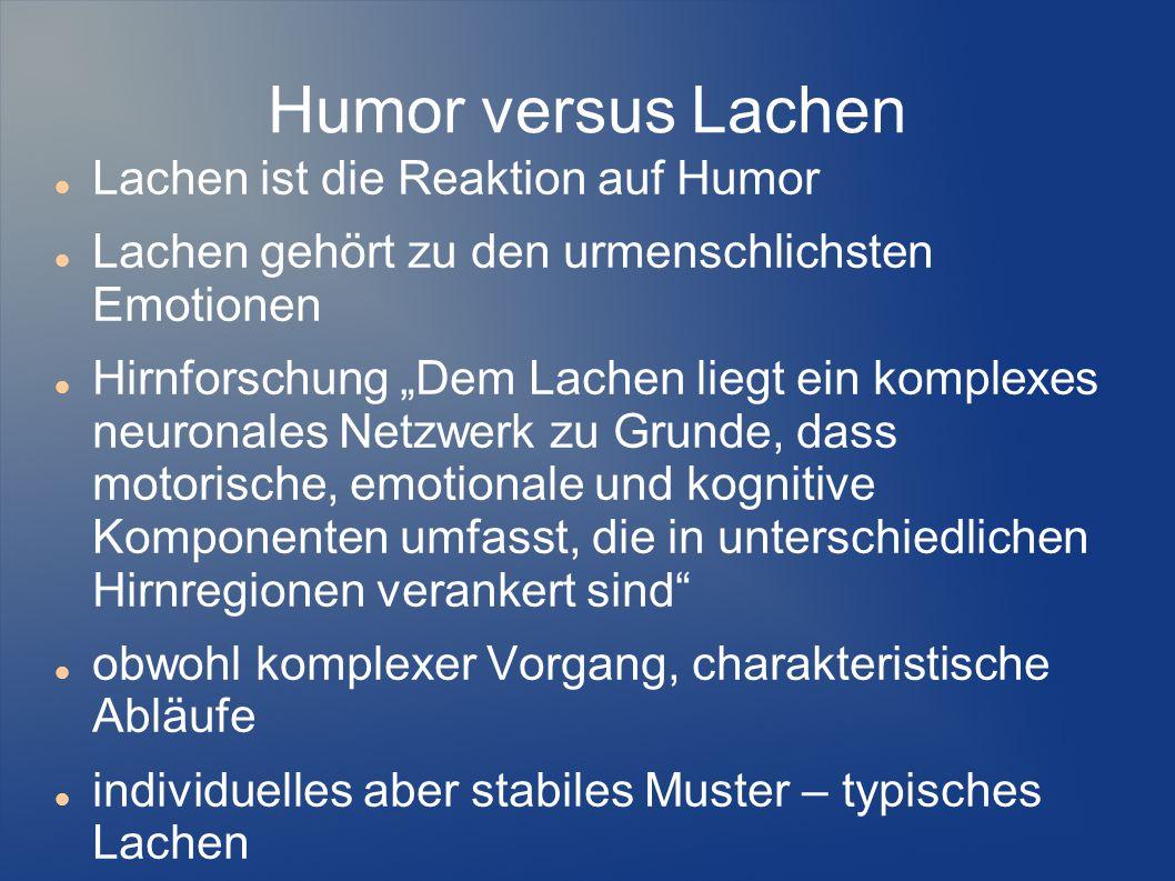 """Humor versus Lachen Lachen ist die Reaktion auf Humor Lachen gehört zu den urmenschlichsten Emotionen Hirnforschung """"Dem Lachen liegt ein komplexes ne"""
