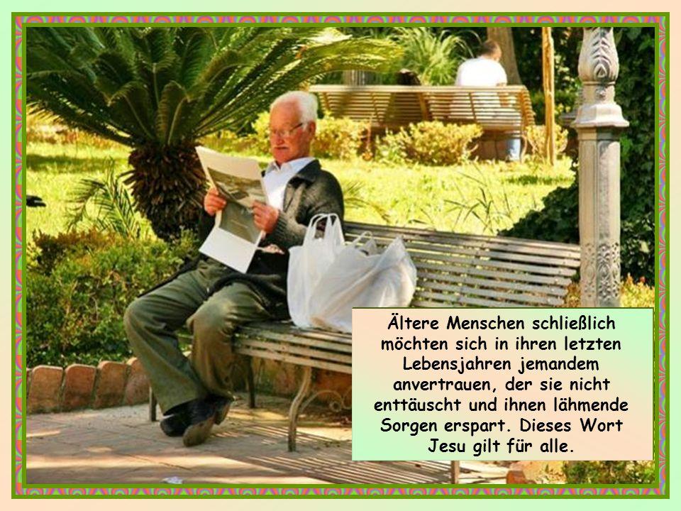 Ältere Menschen schließlich möchten sich in ihren letzten Lebensjahren jemandem anvertrauen, der sie nicht enttäuscht und ihnen lähmende Sorgen erspart.