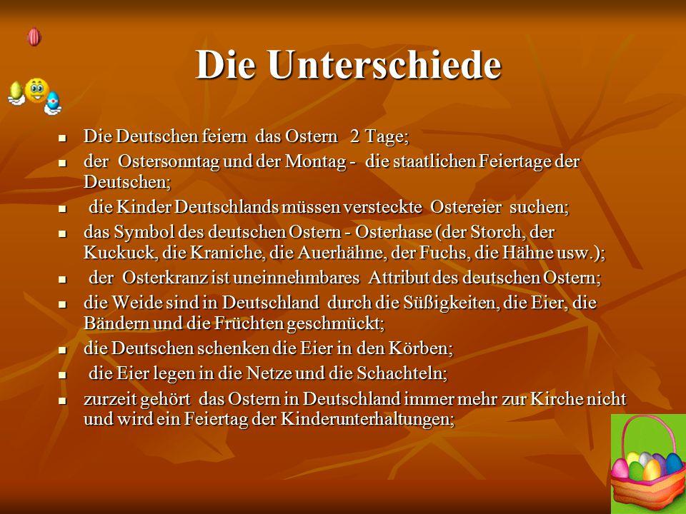 Die Unterschiede Die Unterschiede Die Deutschen feiern das Ostern 2 Tage; Die Deutschen feiern das Ostern 2 Tage; der Ostersonntag und der Montag - di