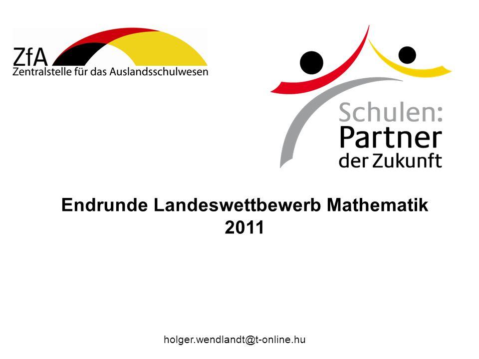 Endrunde Landeswettbewerb Mathematik 2011 holger.wendlandt@t-online.hu