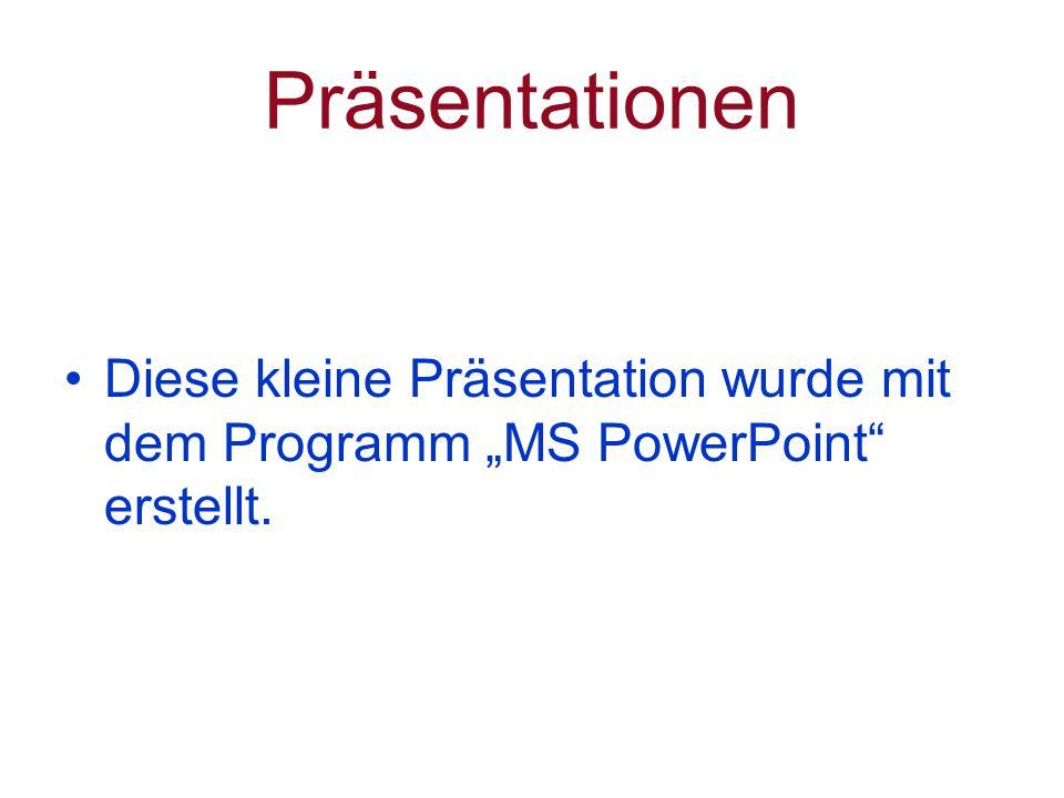 """Präsentationen Diese kleine Präsentation wurde mit dem Programm """"MS PowerPoint erstellt."""