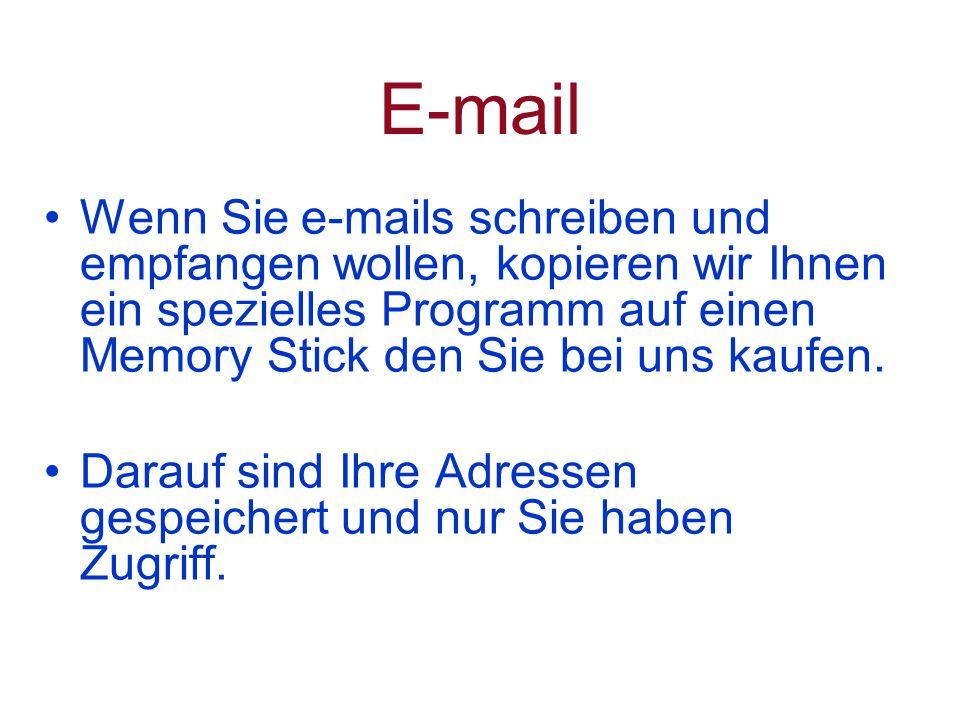 E-mail Wenn Sie e-mails schreiben und empfangen wollen, kopieren wir Ihnen ein spezielles Programm auf einen Memory Stick den Sie bei uns kaufen.