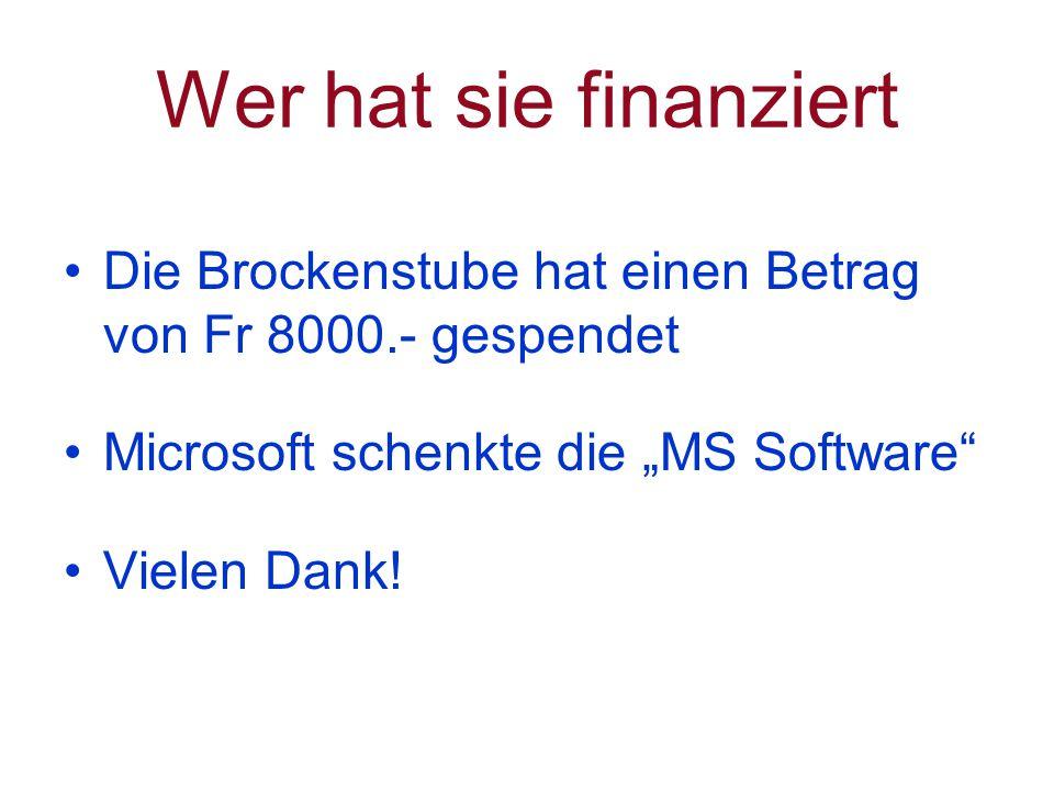 """Wer hat sie finanziert Die Brockenstube hat einen Betrag von Fr 8000.- gespendet Microsoft schenkte die """"MS Software Vielen Dank!"""