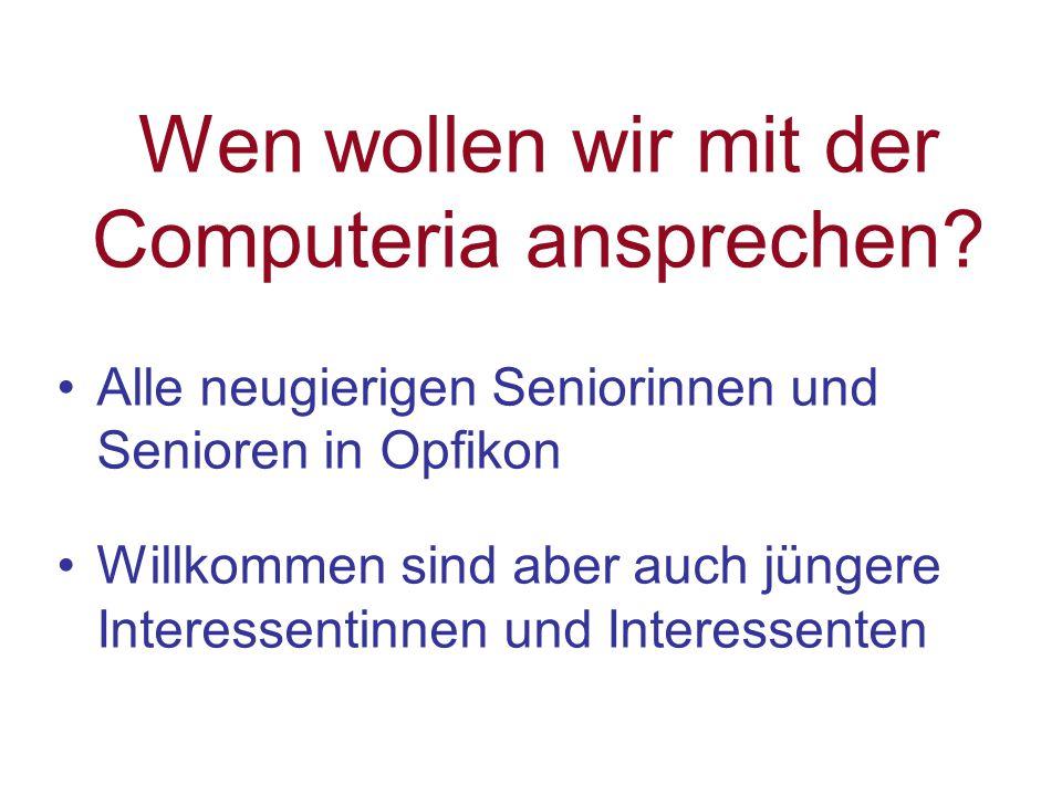Wen wollen wir mit der Computeria ansprechen.