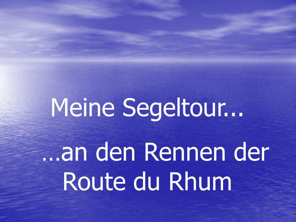 Meine Segeltour... …an den Rennen der Route du Rhum