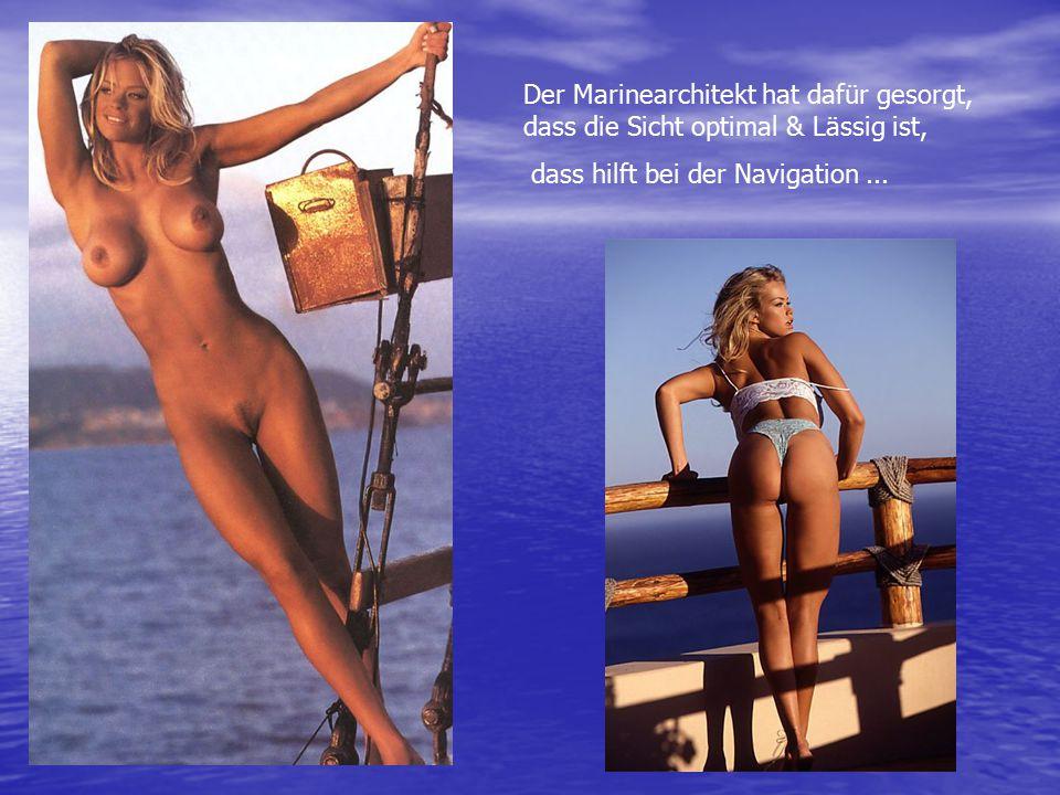 Der Marinearchitekt hat dafür gesorgt, dass die Sicht optimal & Lässig ist, dass hilft bei der Navigation...